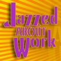 JazzedAboutWork_1200