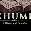 """picture of old book opened with title over top """"Exhumed: A History of Zombie"""""""