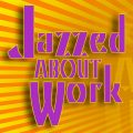 Jazzed About Work 1200