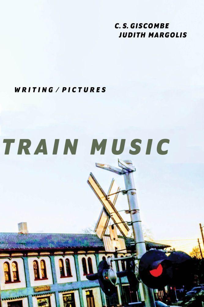 Train Music, by C.S. Giscombe and Judith Margolis