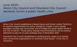In June of 2020, Akron City Council and Cleveland City Council declared racism a public health crisis.